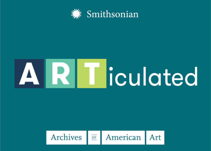 Archives of American Art, Smithsonian Institution  Announces New Podcast: Articulated: Dispatches from the Archives of American Art